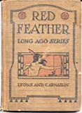 Red feather stories;: A book of Indian Life and tales for litte readers, (Long ago series)