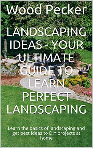 Free Kindle Book : Landscaping Ideas - Your Ultimate Guide to Learn Perfect Landscaping: Learn the basics of landscaping and get best ideas to DIY projects at home