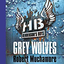 Henderson's Boys: Grey Wolves Audiobook by Robert Muchamore Narrated by Simon Scardifield