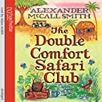 The Double Comfort Safari Club (       ABRIDGED) by Alexander McCall Smith Narrated by Adjoa Andoh