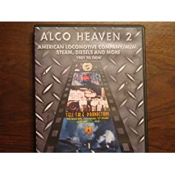 ALCO Heaven 2: American Locomotive Company and MLW: Steam, Diesels and More 1901 To Now