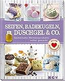 Seifen, Badekugeln, Duschgel & Co.: Zauberhafte Wellnessprodukte selbst gemacht (Alles handgemacht)