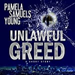 Unlawful Greed: A Short Story   Pamela Samuels Young