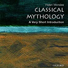 Classical Mythology: A Very Short Introduction (       UNABRIDGED) by Helen Morales Narrated by Julia Whelan