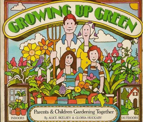 Growing Up Green: Children and Parents Gardening Together, Alice Skelsey, Gloria Huckaby