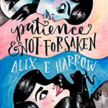 Patience and Not-Forsaken Audiobook by Alix E. Harrow Narrated by Jennifer Nittoso