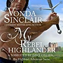 My Rebel Highlander: Highland Aventure, Book 6 Audiobook by Vonda Sinclair Narrated by Dave Gillies