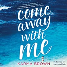 Come Away with Me (       UNABRIDGED) by Karma Brown Narrated by Jorjeana Marie