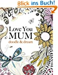 Love You Mum: doodle & dream: A beaut...