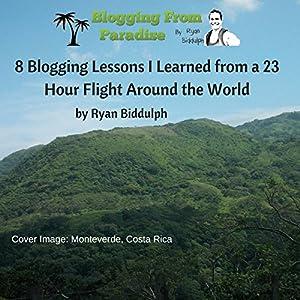8 Blogging Lessons I Learned from a 23 Hour Flight Around the World (       ungekürzt) von Ryan Biddulph Gesprochen von: Dave Wright