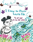 I Know the River Loves Me: Yo sé que el río me ama (English and Spanish Edition)