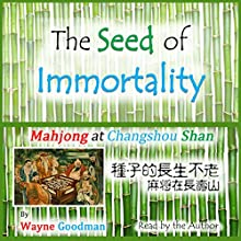 The Seed of Immortality: Mahjong at Changshou Shan (       UNABRIDGED) by Wayne Goodman Narrated by Wayne Goodman