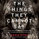 The Things They Cannot Say: Stories Soldiers Won't Tell You about What They've Seen, Done, or Failed to Do in War (       UNABRIDGED) by Kevin Sites Narrated by Donald Corren