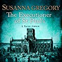 The Executioner of St Paul's Hörbuch von Susanna Gregory Gesprochen von: Gordon Griffin
