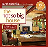 img - for The Not So Big House: A Blueprint for the Way We Really Live by Sarah Susanka (2009-09-15) book / textbook / text book