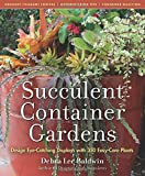 Succulent Container Gardens: Design Eye-Catching Displays with 350 Easy-Care Plants