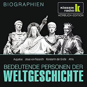 Bedeutende Personen der Weltgeschichte: Augustus / Jesus von Nazareth / Konstantin der Große / Attila Hörbuch