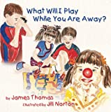 img - for What Will I Play While You Are Away? (Deployment Series) book / textbook / text book