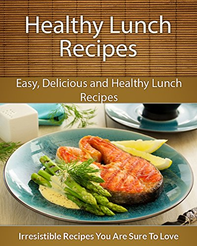 Free Kindle Book : Healthy Lunch Recipes: Easy, Delicious and Healthy Lunch Recipes (The Easy Recipe)