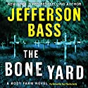 The Bone Yard: A Body Farm Novel Audiobook by Jefferson Bass Narrated by Tom Stechschulte