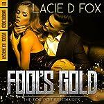 Fool's Gold: The Fox Pit Billionaires, Book 1   Lacie D. Fox