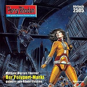 Der Polyport-Markt (Perry Rhodan 2505) Hörbuch