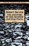 The Shooting of Dan McGrew and Other Poems (Dover Thrift Editions) (0486275566) by Robert Service