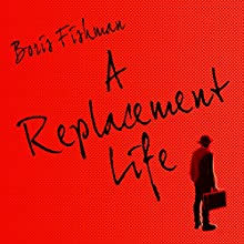 A Replacement Life (       UNABRIDGED) by Boris Fishman Narrated by George Newbern