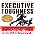 Executive Toughness: The Mental-Training Program to Increase Your Leadership Performance Audiobook by Jason Selk Narrated by John Haag