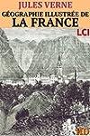 G�ographie Illustr�e de la France et...