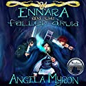 Ennara and the Fallen Druid Audiobook by Angela Myron Narrated by Crystal Marcano