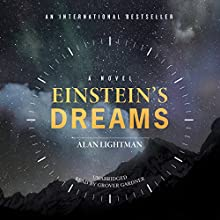 Einstein's Dreams (       UNABRIDGED) by Alan Lightman Narrated by Grover Gardner
