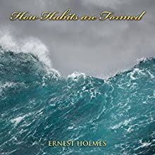 How Habits Are Formed Audiobook by Ernest Holmes Narrated by Jim Wentland