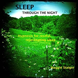 Sleep Through the Night: Hypnosis for Restful, Rejuvenating Sleep | [Maggie Staiger]