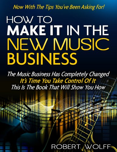 HOW TO MAKE IT IN THE NEW MUSIC BUSINESS -- Now With The Tips You've Been Asking For!
