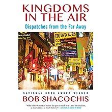 Kingdoms in the Air: Dispatches from the Far Away | Livre audio Auteur(s) : Bob Shacochis Narrateur(s) : P. J. Ochlan