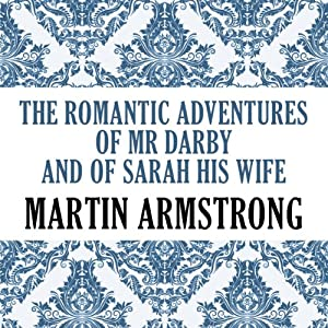 The Romantic Adventures of Mr. Darby and of Sarah, His Wife | [Martin Armstrong]