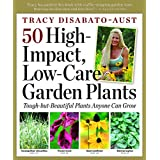 50 High-Impact, Low-Care Garden Plants ~ Tracy DiSabato-Aust