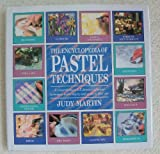 The Encyclopedia of Pastel Techniques: A Comprehensive A-Z Directory of Pastel Techniques and a Step-by-Step Guide to Their Use (1561380873) by Judy Martin