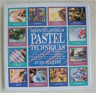 The Encyclopedia of Pastel Techniques: A Comprehensive A-Z Directory of Pastel Techniques and a Step-by-Step Guide to Their Use
