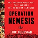 Operation Nemesis: The Assassination Plot That Avenged the Armenian Genocide Hörbuch von Eric Bogosian Gesprochen von: Eric Bogosian