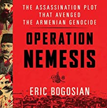 Operation Nemesis: The Assassination Plot That Avenged the Armenian Genocide (       UNABRIDGED) by Eric Bogosian Narrated by Eric Bogosian