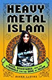 Heavy Metal Islam: Rock, Resistance, and the Struggle for the Soul of Islam (0307353397) by LeVine, Mark