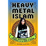 Heavy Metal Islam: Rock, Resistance, and the Struggle for the Soul of Islamby Mark LeVine