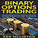 Binary Options Trading, Volume 3: How Avoiding Common Mistakes and Using the Right Strategies Can Make You a Fortune Audiobook by Ken McLinton Narrated by C.J. McAllister