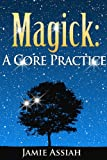 Magick: A Core Practice, Understanding The Journey In Wicca/Witchcraft