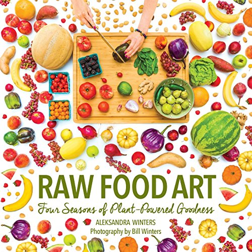 Raw Food Art: Four Seasons of Plant-Powered Goodness