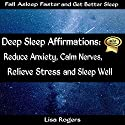 Deep Sleep Affirmations: Reduce Anxiety, Calm Nerves, Relieve Stress and Sleep Well (       UNABRIDGED) by Lisa Rogers Narrated by Alex Huffman