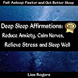 Deep Sleep Affirmations: Reduce Anxiety, Calm Nerves, Relieve Stress and Sleep Well