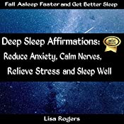 Deep Sleep Affirmations: Reduce Anxiety, Calm Nerves, Relieve Stress and Sleep Well | [Lisa Rogers]